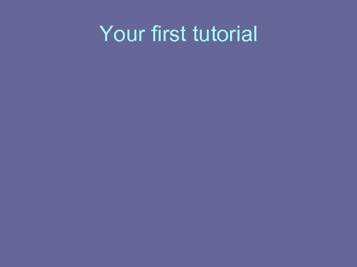 Your first tutorial
