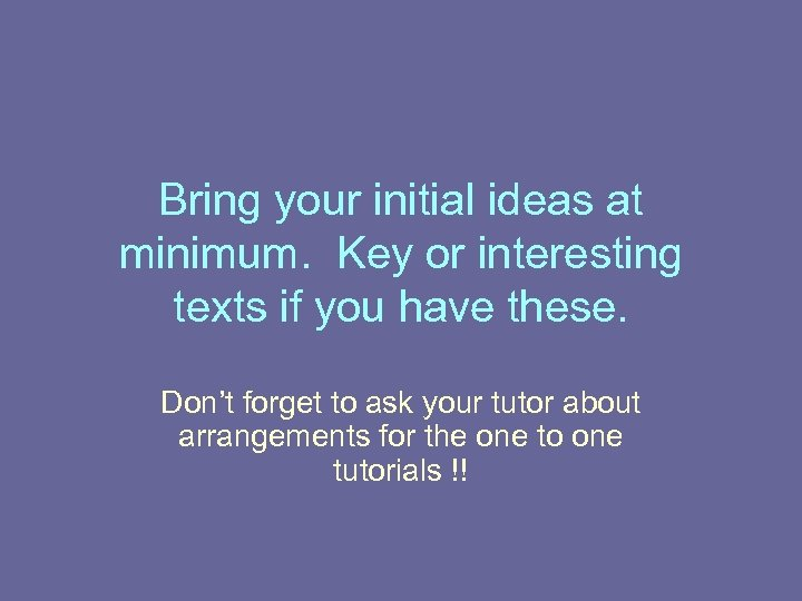 Bring your initial ideas at minimum. Key or interesting texts if you have these.
