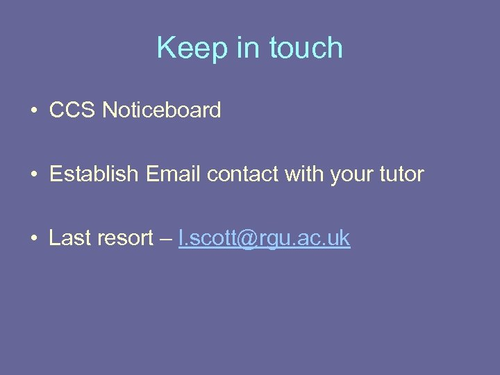 Keep in touch • CCS Noticeboard • Establish Email contact with your tutor •
