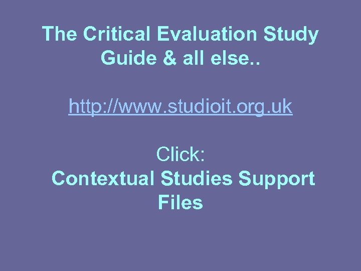 The Critical Evaluation Study Guide & all else. . http: //www. studioit. org. uk