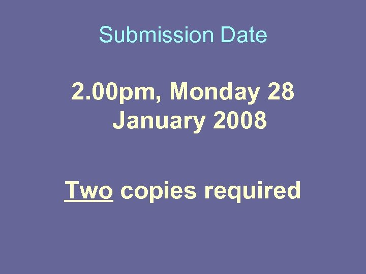 Submission Date 2. 00 pm, Monday 28 January 2008 Two copies required