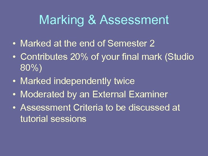 Marking & Assessment • Marked at the end of Semester 2 • Contributes 20%