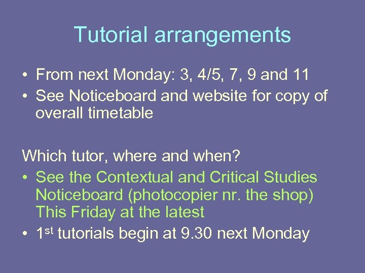 Tutorial arrangements • From next Monday: 3, 4/5, 7, 9 and 11 • See