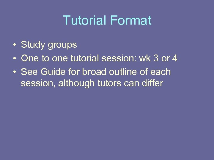 Tutorial Format • Study groups • One to one tutorial session: wk 3 or