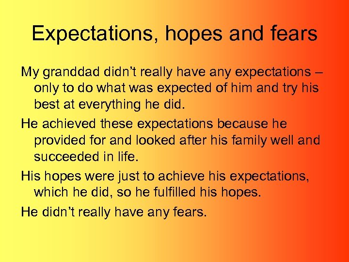 Expectations, hopes and fears My granddad didn't really have any expectations – only to