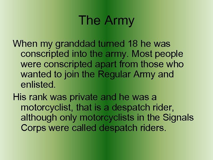 The Army When my granddad turned 18 he was conscripted into the army. Most