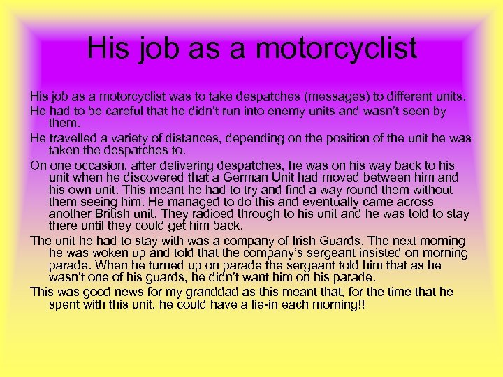 His job as a motorcyclist was to take despatches (messages) to different units. He