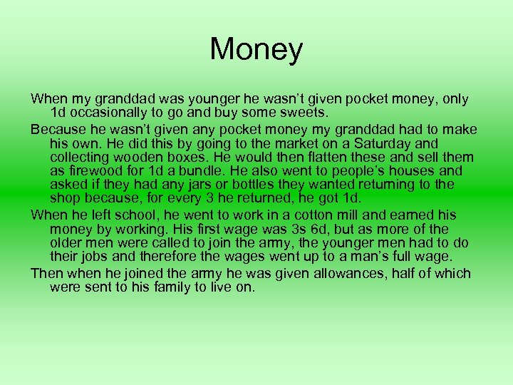 Money When my granddad was younger he wasn't given pocket money, only 1 d