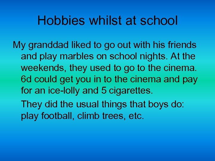 Hobbies whilst at school My granddad liked to go out with his friends and