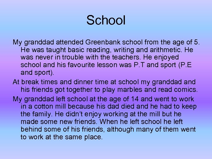 School My granddad attended Greenbank school from the age of 5. He was taught