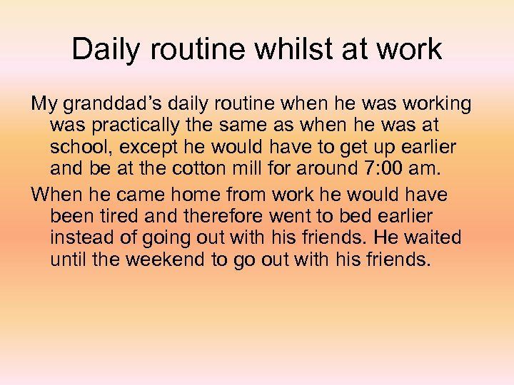 Daily routine whilst at work My granddad's daily routine when he was working was
