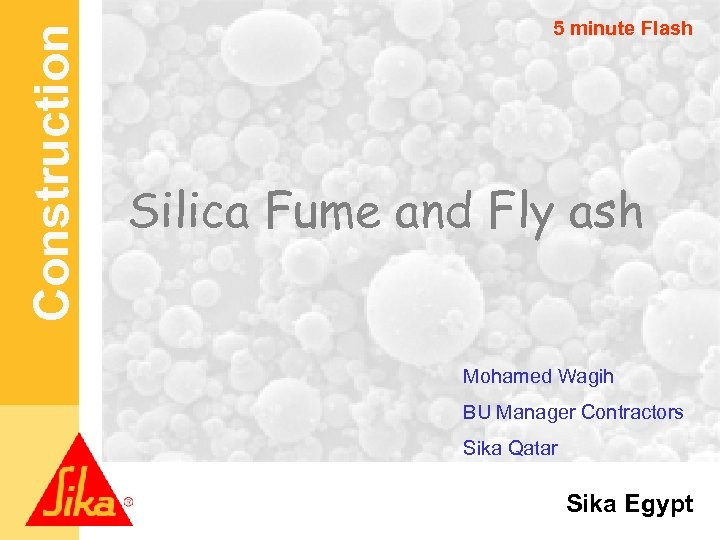 Construction 5 minute Flash Silica Fume and Fly ash Mohamed Wagih BU Manager Contractors