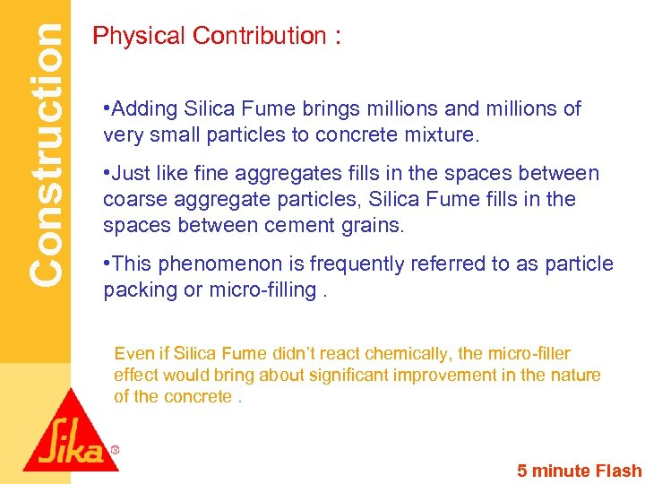 Construction Physical Contribution : • Adding Silica Fume brings millions and millions of very