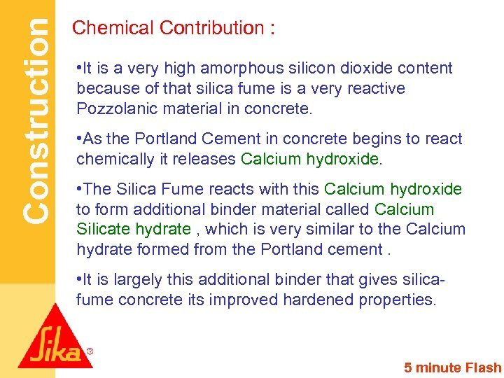 Construction Chemical Contribution : • It is a very high amorphous silicon dioxide content
