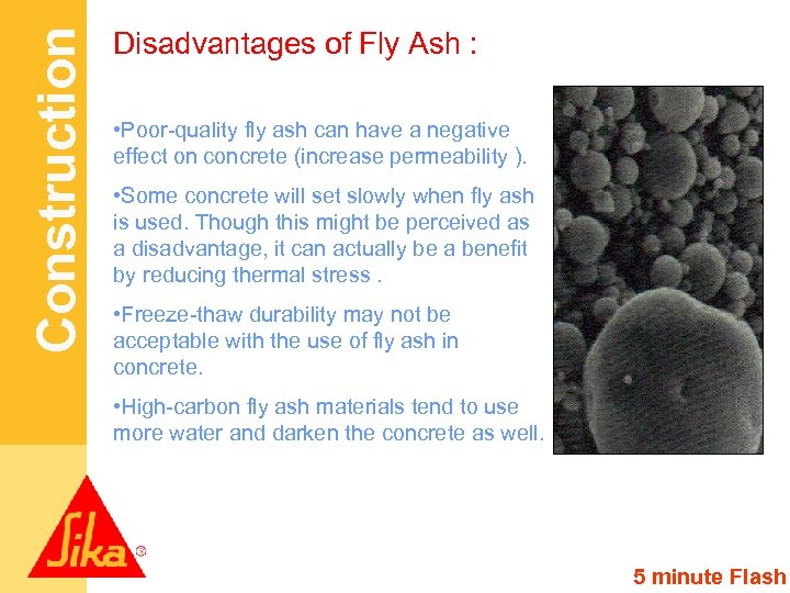 Construction Disadvantages of Fly Ash : • Poor-quality fly ash can have a negative