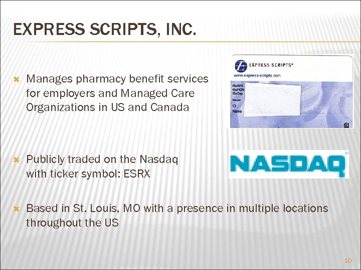 EXPRESS SCRIPTS, INC. Manages pharmacy benefit services for employers and Managed Care Organizations in