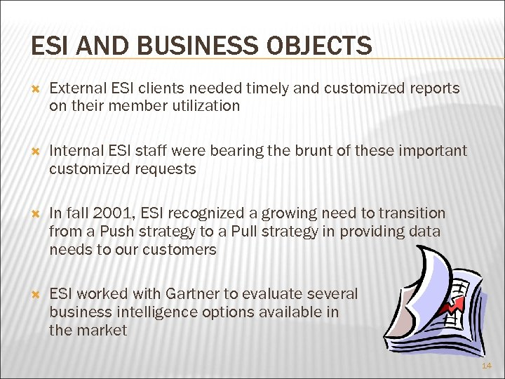 ESI AND BUSINESS OBJECTS External ESI clients needed timely and customized reports on their
