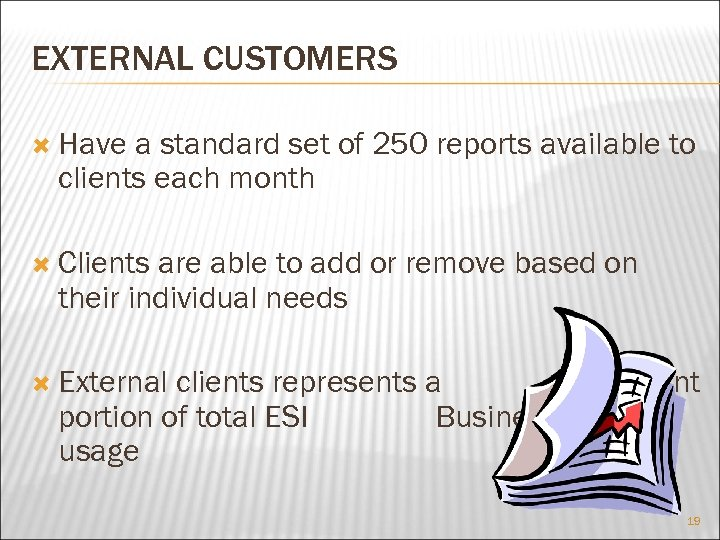 EXTERNAL CUSTOMERS Have a standard set of 250 reports available to clients each month