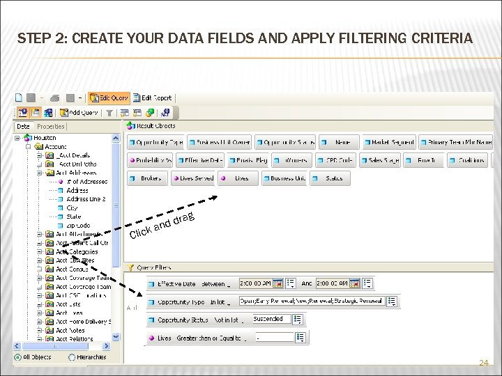 STEP 2: CREATE YOUR DATA FIELDS AND APPLY FILTERING CRITERIA Click ag d dr