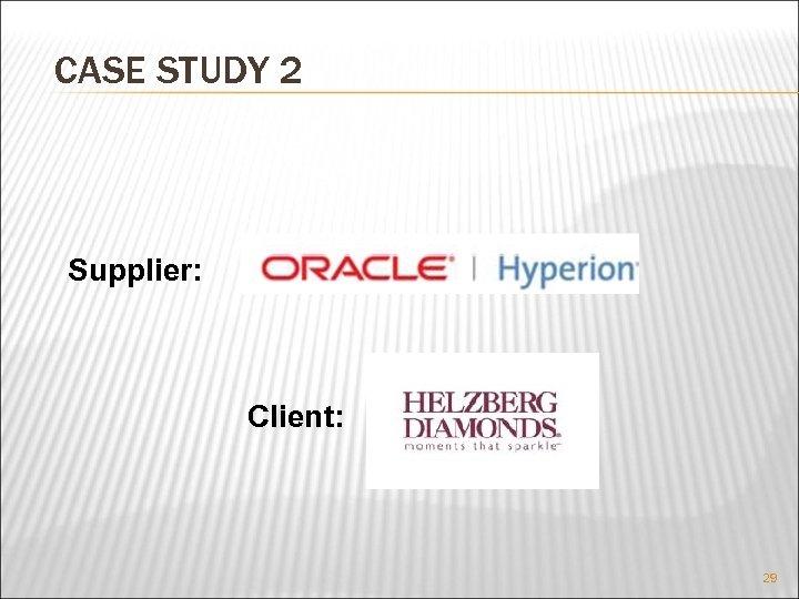 CASE STUDY 2 Supplier: Client: 29