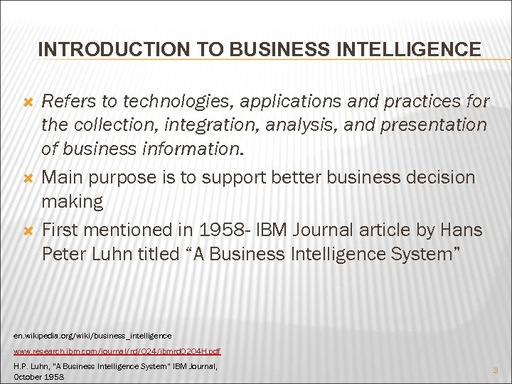 INTRODUCTION TO BUSINESS INTELLIGENCE Refers to technologies, applications and practices for the collection, integration,