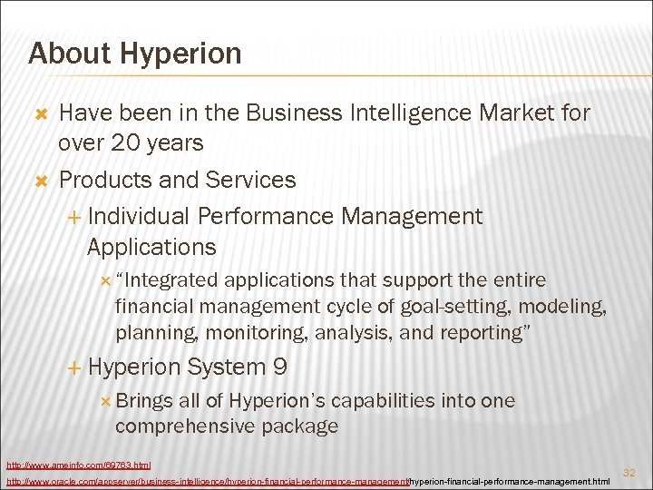 About Hyperion Have been in the Business Intelligence Market for over 20 years Products
