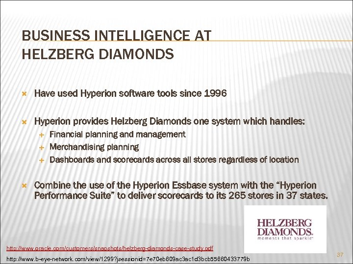 BUSINESS INTELLIGENCE AT HELZBERG DIAMONDS Have used Hyperion software tools since 1996 Hyperion provides