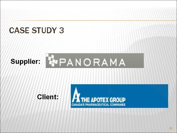 CASE STUDY 3 Supplier: Client: 39