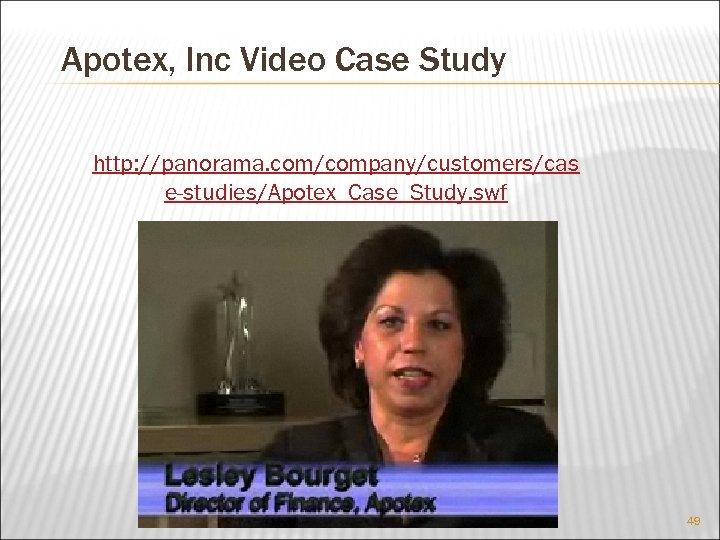 Apotex, Inc Video Case Study http: //panorama. com/company/customers/cas e-studies/Apotex_Case_Study. swf 49