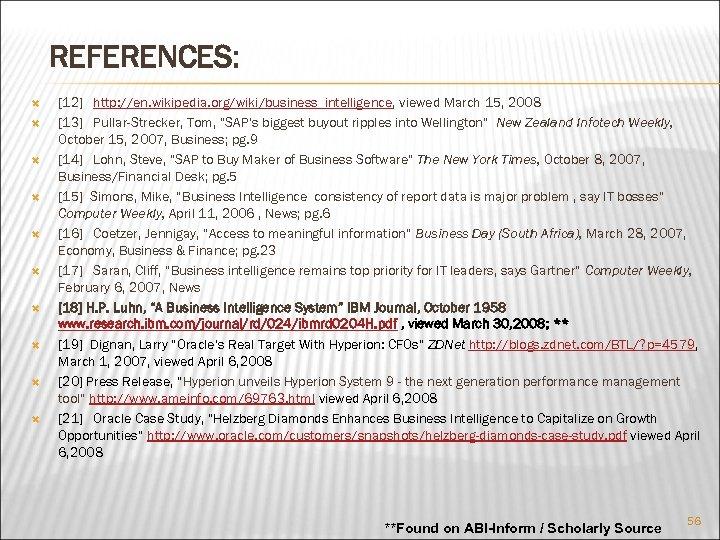 "REFERENCES: [12] http: //en. wikipedia. org/wiki/business_intelligence, viewed March 15, 2008 [13] Pullar-Strecker, Tom, ""SAP's"