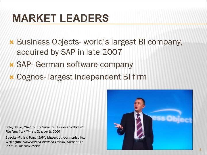 MARKET LEADERS Business Objects- world's largest BI company, acquired by SAP in late 2007