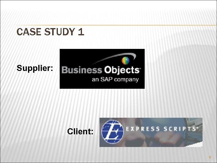 CASE STUDY 1 Supplier: Client: 9