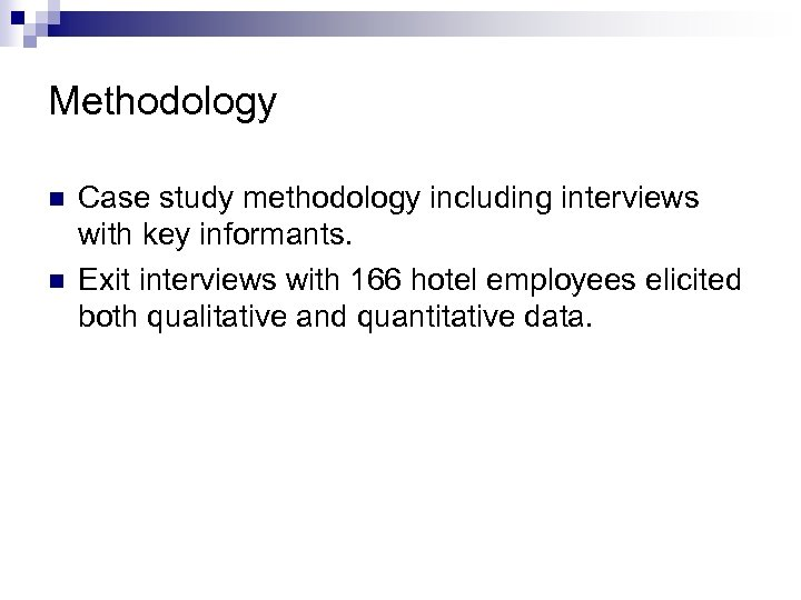 Methodology n n Case study methodology including interviews with key informants. Exit interviews with