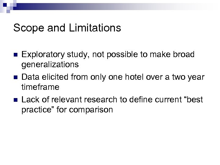 Scope and Limitations n n n Exploratory study, not possible to make broad generalizations