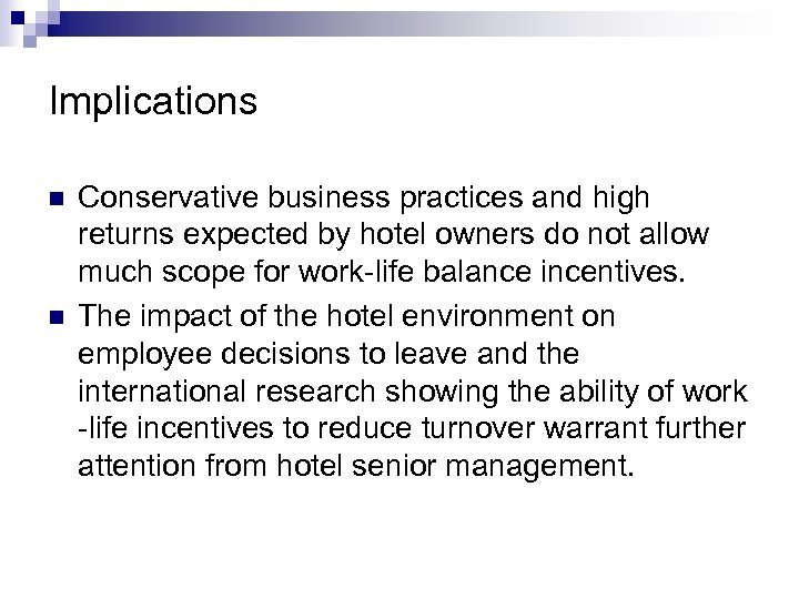 Implications n n Conservative business practices and high returns expected by hotel owners do