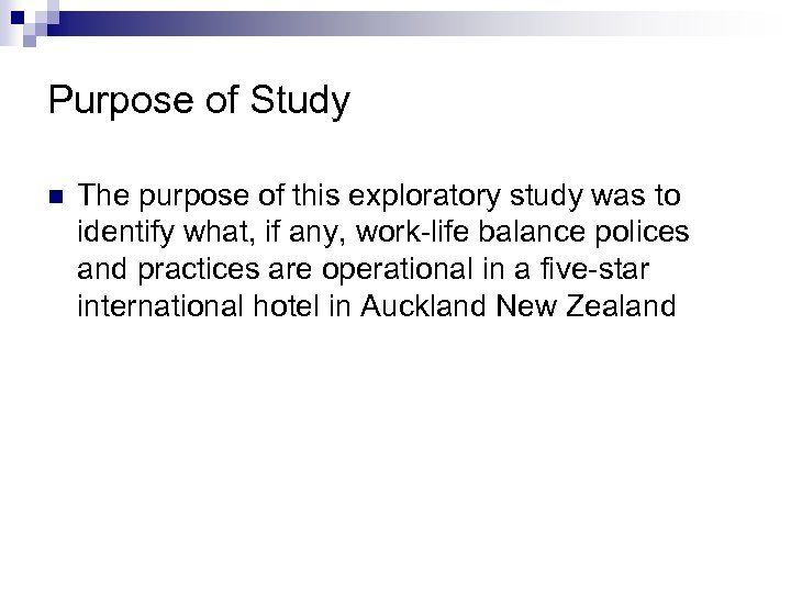 Purpose of Study n The purpose of this exploratory study was to identify what,