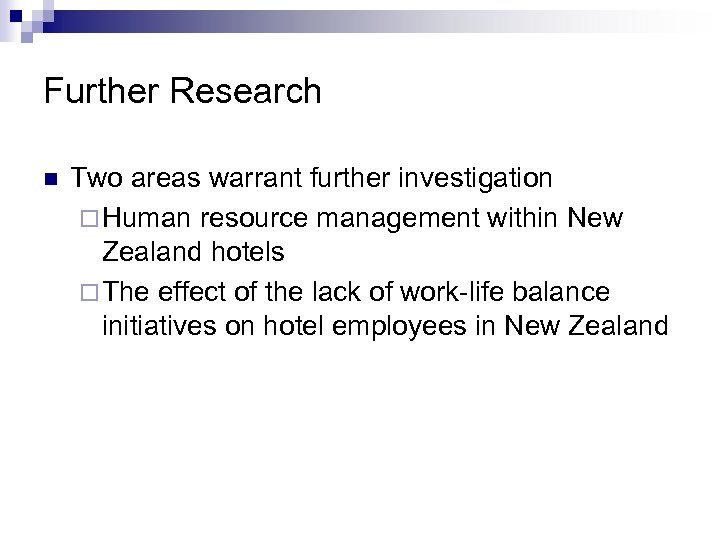 Further Research n Two areas warrant further investigation ¨ Human resource management within New