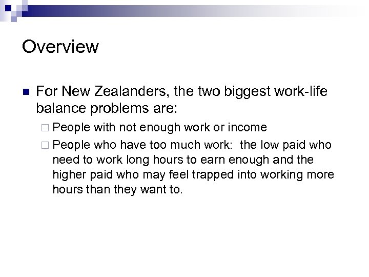Overview n For New Zealanders, the two biggest work-life balance problems are: ¨ People