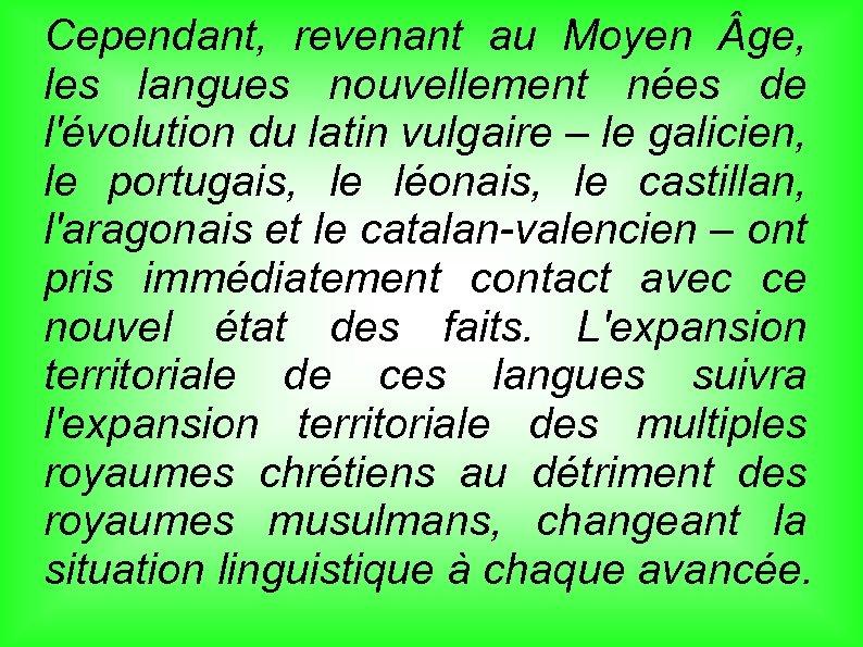 Cependant, revenant au Moyen ge, les langues nouvellement nées de l'évolution du latin vulgaire