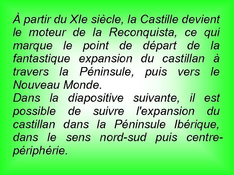 À partir du XIe siècle, la Castille devient le moteur de la Reconquista, ce