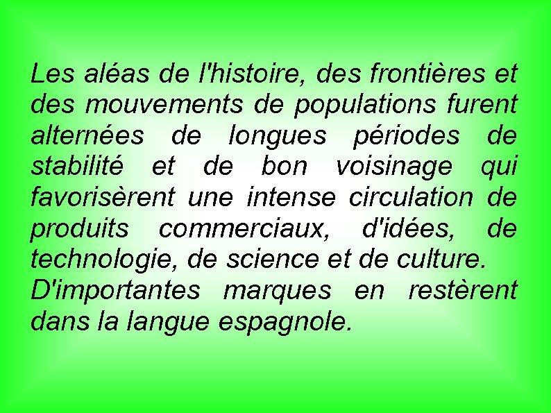 Les aléas de l'histoire, des frontières et des mouvements de populations furent alternées de