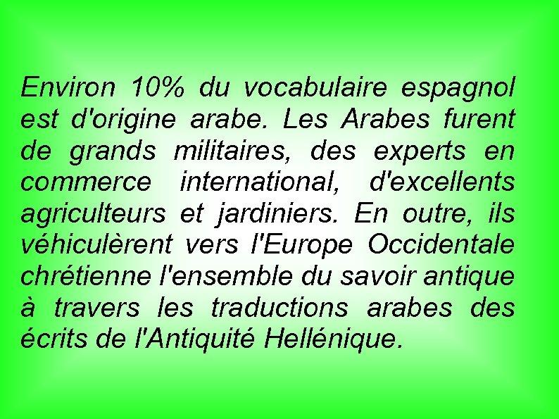 Environ 10% du vocabulaire espagnol est d'origine arabe. Les Arabes furent de grands militaires,