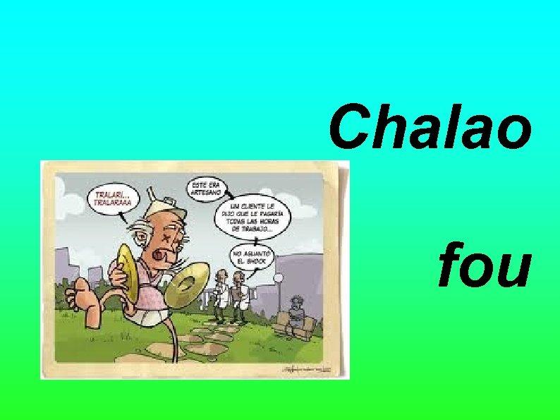 Chalao fou