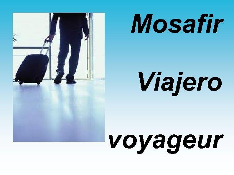 Mosafir Viajero voyageur