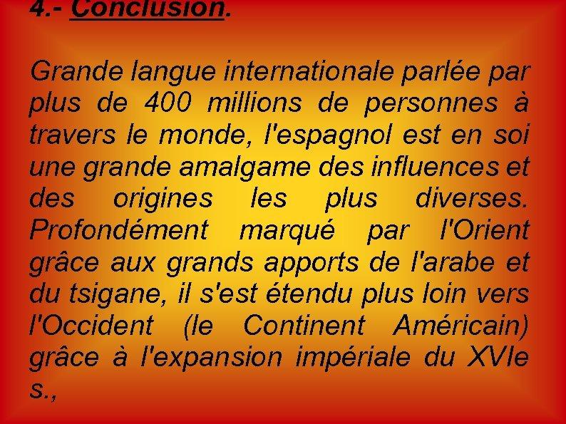 4. - Conclusion. Grande langue internationale parlée par plus de 400 millions de personnes