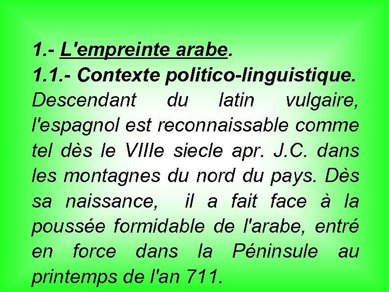 1. - L'empreinte arabe. 1. 1. - Contexte politico-linguistique. Descendant du latin vulgaire, l'espagnol