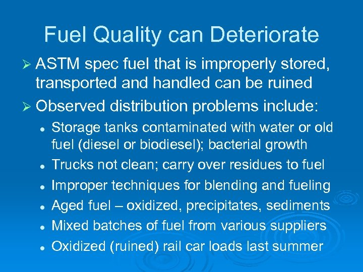 Fuel Quality can Deteriorate Ø ASTM spec fuel that is improperly stored, transported and
