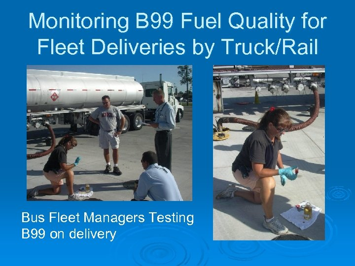 Monitoring B 99 Fuel Quality for Fleet Deliveries by Truck/Rail Bus Fleet Managers Testing