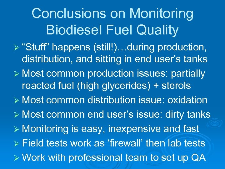 "Conclusions on Monitoring Biodiesel Fuel Quality Ø ""Stuff"" happens (still!)…during production, distribution, and sitting"