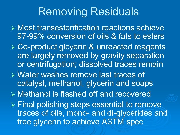 Removing Residuals Ø Most transesterification reactions achieve 97 -99% conversion of oils & fats